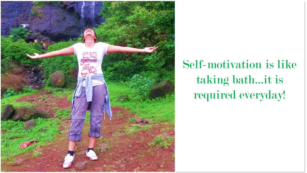 Self-motivation is like taking bath…it is required everyday!