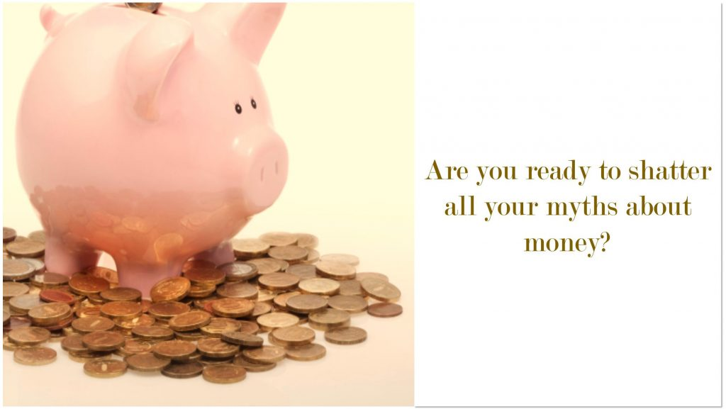 Are you ready to shatter all your myths about money?