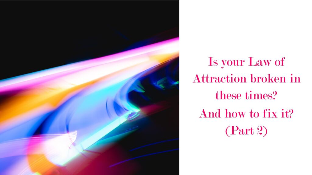 Is the Law of Attraction broken in these times? And how to fix it? (Part 2)
